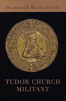 Tudor Church Militant: Edward VI and the Protestant Reformation by Diarmaid MacCulloch