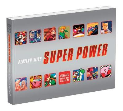 Playing With Super Power: Nintendo Super NES Classics by Sebastian Haley