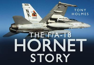 The F/A18 Hornet Story by Tony Holmes