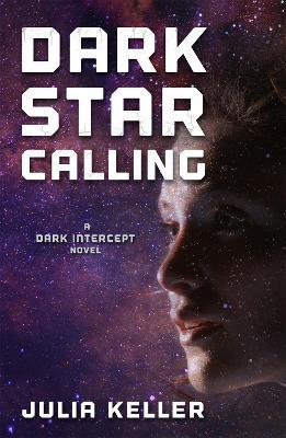 Dark Star Calling: A Dark Intercept Novel by Julia Keller