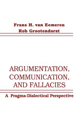 Argumentation, Communication, and Fallacies by Frans H. van Eemeren