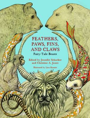 Feathers, Paws, Fins, and Claws: Fairy-Tale Beasts by Jennifer Schacker