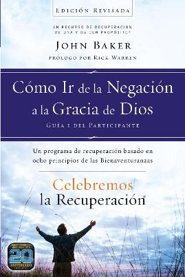 Celebremos La Recuperaci n Gu a 1: C mo IR de la Negaci n a la Gracia de Dios: Un Programa de Recuperaci n Basado En Ocho Principios de Las Bienaventuranzas by Sir John Baker