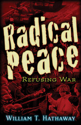 Radical Peace by William T. Hathaway
