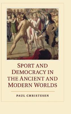 Sport and Democracy in the Ancient and Modern Worlds by Paul Christesen