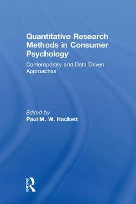 Quantitative Research Methods in Consumer Psychology: Contemporary and Data Driven Approaches by Paul Hackett