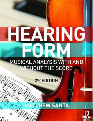 Hearing Form - Textbook and Anthology Pack: Musical Analysis With and Without the Score by Matthew Santa