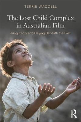 The Lost Child Complex in Australian Film: Jung, Story and Playing Beneath the Past book