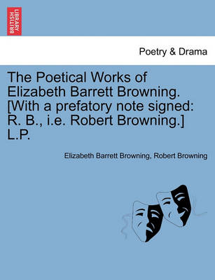The Poetical Works of Elizabeth Barrett Browning. [With a Prefatory Note Signed: R. B., i.e. Robert Browning.] L.P. by Elizabeth Barrett Browning