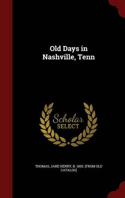 Old Days in Nashville, Tenn by C. B. Thomas