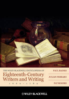 The Wiley-Blackwell Encyclopedia of Eighteenth-Century Writers and Writing by Paul Baines