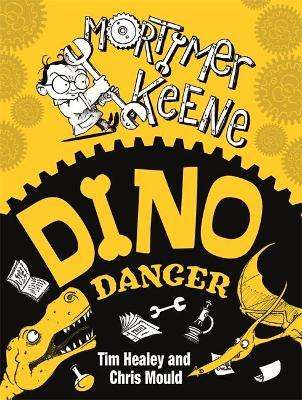 Mortimer Keene: Dino Danger by Tim Healey