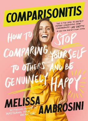 Comparisonitis: How to Stop Comparing Yourself to Others and Be Genuinely Happy by Melissa Ambrosini
