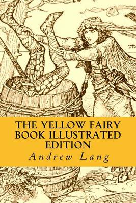 The Yellow Fairy Book Illustrated Edition by Andrew Lang