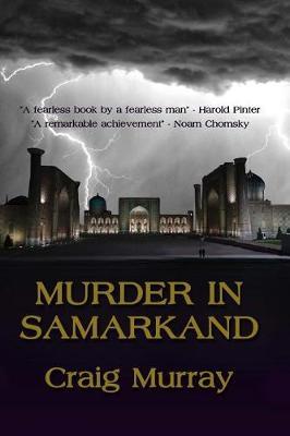 Murder in Samarkand by Mr Craig J Murray