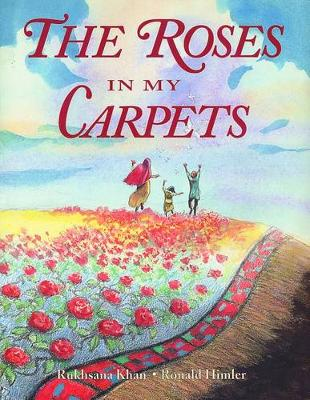 Roses in My Carpets by Rukhsana Khan