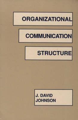 Organizational Communication Structure by J. David Johnson