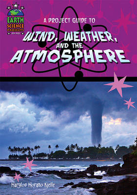 A Project Guide to Wind, Weather, and the Atmosphere by Marylou Morano Kjelle