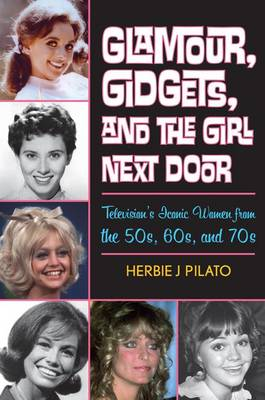 Glamour, Gidgets, and the Girl Next Door by Herbie J. Pilato