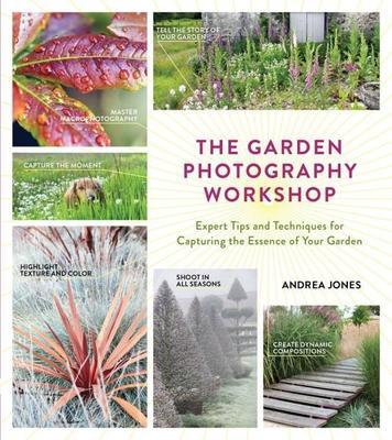 The Garden Photography Workshop by Andrea Jones
