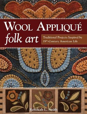Wool Applique Folk Art by Rebekah L. Smith