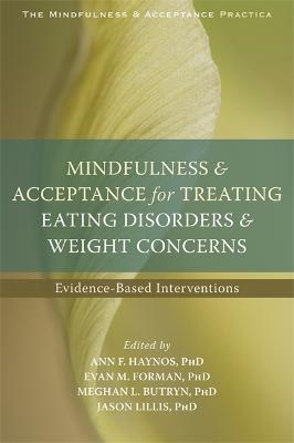 Mindfulness and Acceptance for Treating Eating Disorders and Weight Concerns by Ann F. Haynos