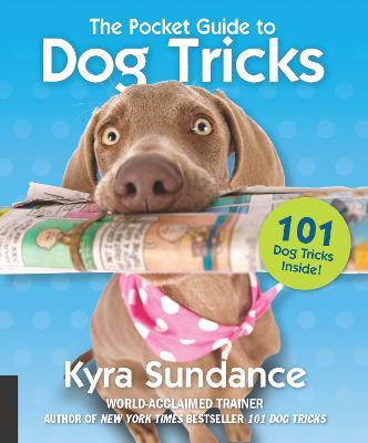 The Pocket Guide to Dog Tricks: 101 Activities to Engage, Challenge, and Bond with Your Dog: Volume 7 by Kyra Sundance