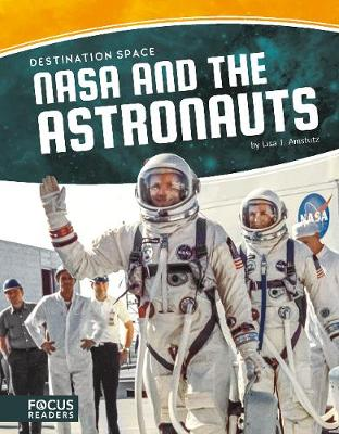 Destination Space: NASA and the Astronauts by Lisa J. Amstutz