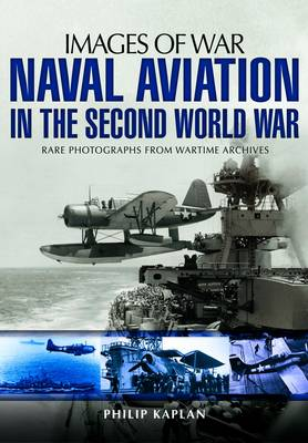 Naval Aviation in the Second World War by Philip Kaplan