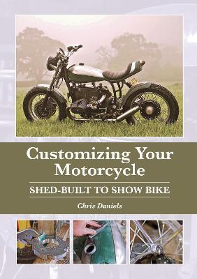 Customizing Your Motorcycle by Chris Daniels