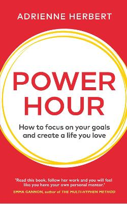 Power Hour: How to Focus on Your Goals and Create a Life You Love by Adrienne Herbert