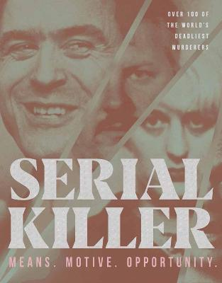 Serial Killer: Over 100 of the World's Deadliest Murderers book