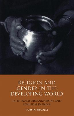 Religion and Gender in the Developing World by Tamsin Bradley