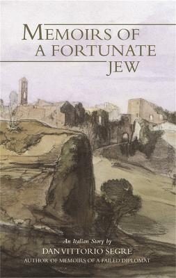 Memoirs Of A Fortunate Jew by Dan Vittorio Segre