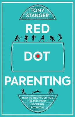 Red Dot Parenting: How to help your kids reach their sporting potential book
