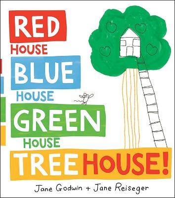 Red House, Blue House, Green House, Tree House by Jane Godwin