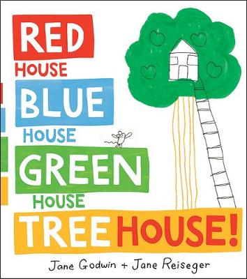 Red House, Blue House, Green House, Tree House by Jane Godwin