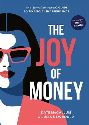 The Joy of Money: The Australian Woman's Guide to Financial Independence by Kate McCallum