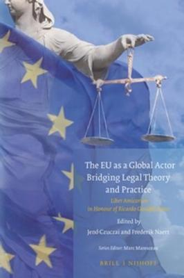 The EU as a Global Actor - Bridging Legal Theory and Practice by Jeno Czuczai