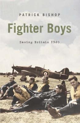 Fighter Boys: Saving Britain 1940 by Patrick Bishop