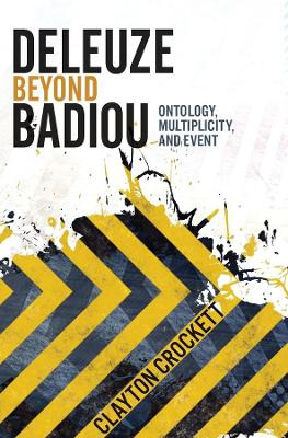 Deleuze Beyond Badiou: Ontology, Multiplicity, and Event by Clayton Crockett