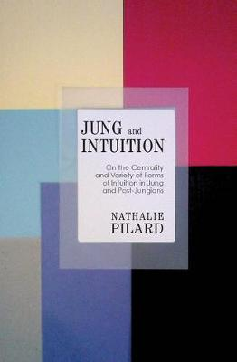 Jung and Intuition: On the Centrality and Variety of Forms of Intuition in Jung and Post-Jungians by Nathalie Pilard