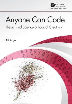 Anyone Can Code: The Art and Science of Logical Creativity by Ali Arya