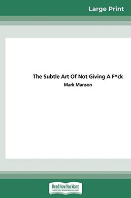 The Subtle Art of Not Giving a F*CK: A Counterintuitive Approach to Living a Good Life (16pt Large Print Edition) book