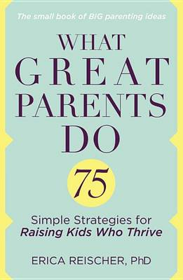 What Great Parents Do by Erica Reischer