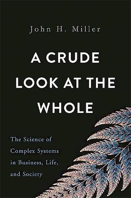 A Crude Look at the Whole by John H. Miller