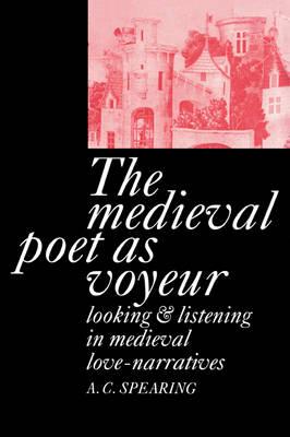 The Medieval Poet as Voyeur by A. C. Spearing
