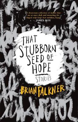 That Stubborn Seed of Hope by Brian Falkner