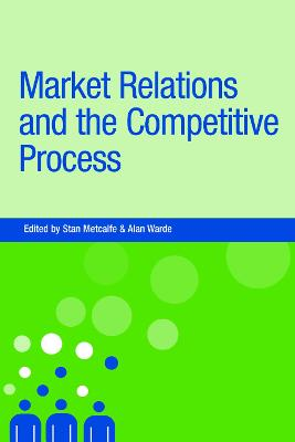Market Relations and the Competitive Process by Stan Metcalfe
