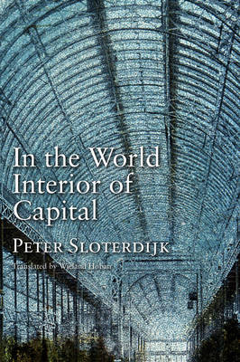 In the World Interior of Capital by Peter Sloterdijk